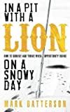 img - for In a Pit with a Lion on a Snowy Day: How to Survive and Thrive When Opportunity Roars [IN A PIT W/A LION ON A SNOWY D] book / textbook / text book