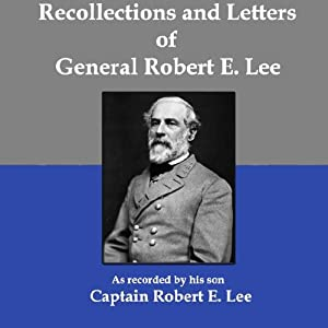 Recollections and Letters of General Robert E. Lee: As Recorded by His Son, Captain Robert E. Lee | [Robert E. Lee]