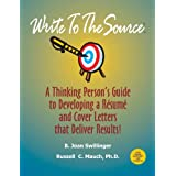 Write to the Source: A Thinking Person's Guide to Developing a Resume and Cover Letter that Deliver Results!