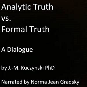 Analytic Truth vs. Formal Truth: A Dialogue Audiobook