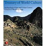 Treasury of World Culture: Archaeological Sites and Urban Centers UNESCO World Heritage (v. 1) ~ Valerio Terraroli