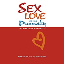 Sex, Love and Your Personality: The Nine Faces of Intimacy Audiobook by Mona Coates Ph.D., Judith Searle Narrated by Judith Searle