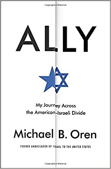 Oren — Ally: My Journey Across the American-Israeli Divide