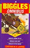 "The Biggles Omnibus: ""Biggles Learns to Fly"", ""Biggles Flies East"", ""Biggles in the Orient"" (0091818893) by W.E. Johns"