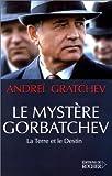 echange, troc Andreï Gratchev - Le Mystère Gorbatchev : La Terre et le Destin