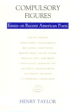 Compulsory Figures: Essays on Recent American Poets, Henry Taylor