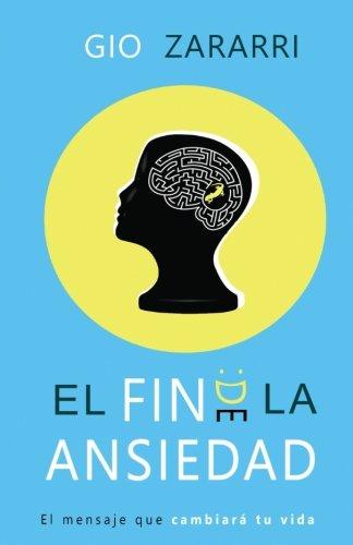 El fin de la ansiedad: El mensaje que cambiara tu vida  [Gonzalez de Zarate Perez de Arrilucea, Sergio] (Tapa Blanda)