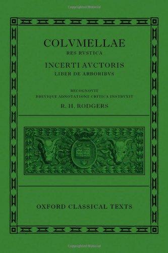 L. Iuni Moderati Columellae Res Rustica: Incerti auctoris Liber de arboribus (Oxford Classical Texts)
