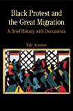 Black Protest and the Great Migration: A Brief History with Documents (Bedford Cultural Editions Series)