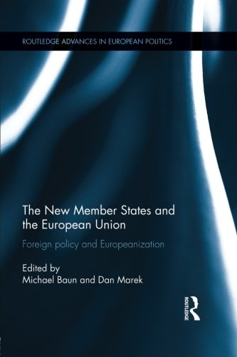 The New Member States and the European Union: Foreign Policy and Europeanization (Routledge Advances in European Politics)