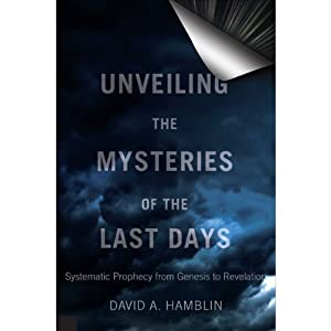 Unveiling the Mysteries of the Last Days: Systematic Prophecy from Genesis to Revelation | [David A. Hamblin]