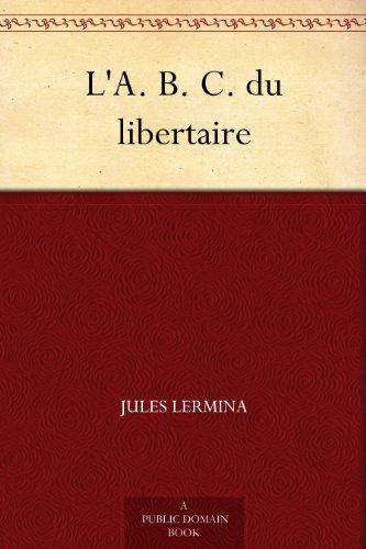 Jules Lermina - L'A. B. C. du libertaire (French Edition)