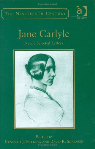 The Jane Carlyle: Newly Selected Letters (The Nineteenth Century Series)