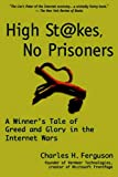 High Stakes, No Prisoners: A Winner's Tale of Greed and Glory in the Internet Wars (1587990652) by Ferguson, Charles H.
