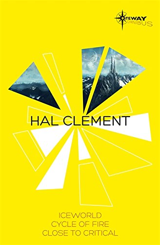 Hal Clement SF Gateway Omnibus: Iceworld, Cycle of Fire, Close to Critical (Sf Gateway Library)