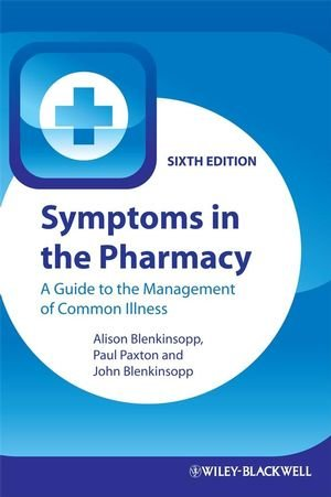 Symptoms in the Pharmacy: A Guide to the Management of Common Illness, 6th edition
