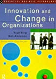 Innovation and Change in Organizations (Essential Business Psychology) (0415103312) by King, Nigel