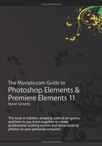 The Muvipix.com Guide to Photoshop Elements & Premiere Elements 11: The tools in Adobe's amazing suite of programs, and how to use them together to ... photos on your personal computer.