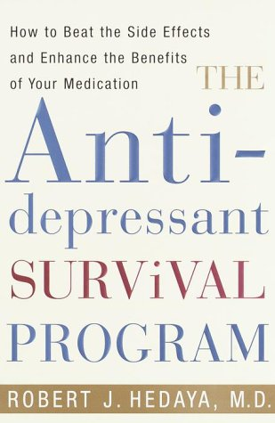 The Antidepressant Survival Program: How to Beat the Side Effects and Enhance the Benefits of Your Medication, Robert J. Hedaya M.D.