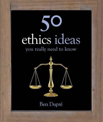 50 Ethics Ideas You Really Need to Know (50 Ideas You Really Need to Know series)