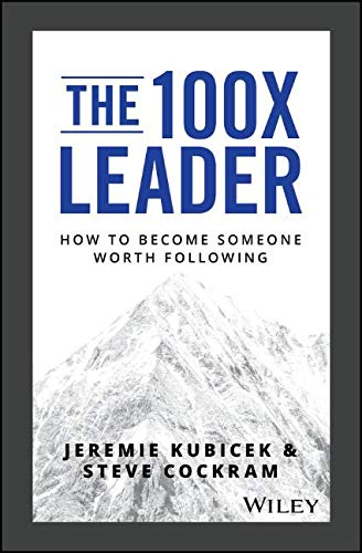 The 100X Leader How to Become Someone Worth Following [Kubicek, Jeremie - Cockram, Steve] (Tapa Dura)