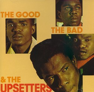 Good the Bad the Upsetters