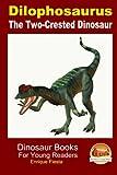 Dilophosaurus - The Two-Crested Dinosaur