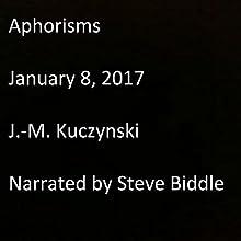 Aphorisms: January 8, 2017 Audiobook by J.-M. Kuczynski Narrated by Steve Biddle