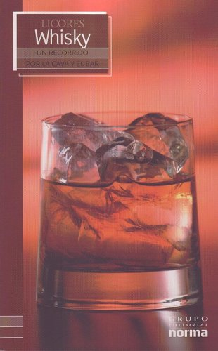 Licores Whisky/ Whisky (Un Recorrido Por La Cava Y El Bar/ a Visit to the Wine Cellar and Bar) (Spanish Edition) by Grupo Editorial Norma