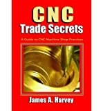 img - for [(CNC Trade Secrets: A Guide to CNC Machine Shop Practices)] [Author: James A. Harvey] published on (November, 2014) book / textbook / text book