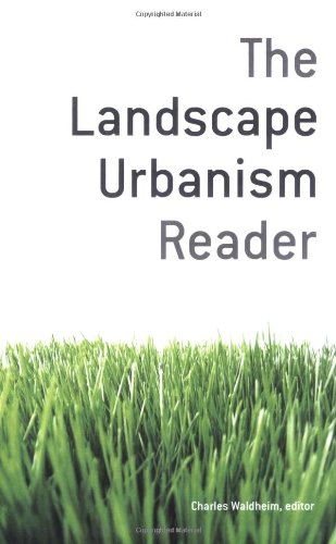 The Landscape Urbanism Reader