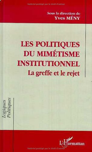 Les politiques du mimétisme institutionnel: La greffe et le rejet