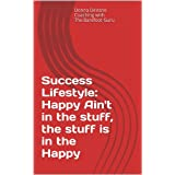 Success Lifestyle: Happy Ain't in the stuff, the stuff is in the Happy (Coaching with the Barefoot Guru)