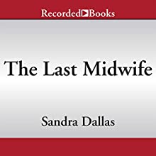 The Last Midwife (       UNABRIDGED) by Sandra Dallas Narrated by Pilar Witherspoon