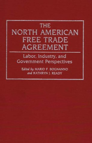 The North American Free Trade Agreement: Labor, Industry, and Government Perspectives
