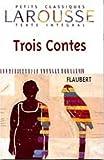 Trois Contes (Petits Classiques Larousse Texte Integral) (French Edition)