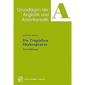 Die Tragödien Shakespeares: Eine Einführung (Grundlagen der Anglistik und Amerikanistik