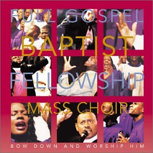 Full Gospel Baptist Fellowship Mass Choi - Bow Down And Worship Him