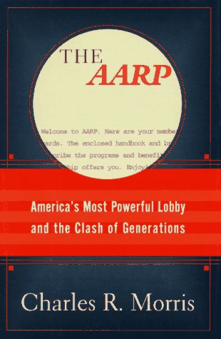 The Aarp: America's Most Powerful Lobby and the Clash of Generations
