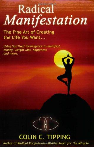 Radical Manifestation: The Fine Art of Creating the Life You Want