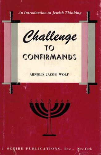 Challenge to confirmands;: An introduction to Jewish thinking, Wolf, Arnold Jacob