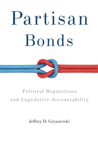 Partisan Bonds: Political Reputations and Legislative Accountability (Political Economy of Institutions and Decisions)