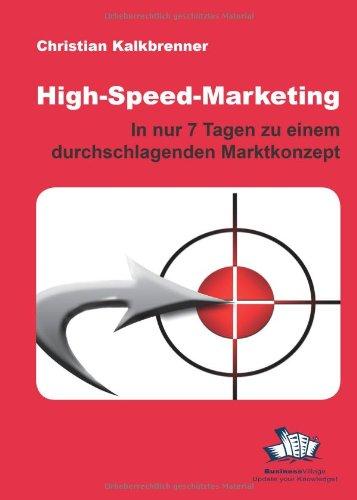 Kalkbrenner Christian, High-Speed-Marketing. In nur 7 Tagen zu einem durchschlagenden Marktkonzept.