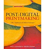 img - for By Paul Catanese Post-Digital Printmaking: CNC, Traditional and Hybrid Techniques book / textbook / text book