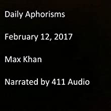 Daily Aphorisms: February 12, 2017 Audiobook by Max Khan Narrated by  411 Audio