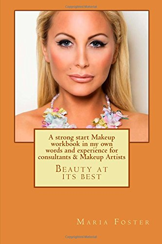 A strong start Makeup workbook in my own words and experience for consultants: After 4 years of working exclusively with a brand of makeup that has a ... help fellow makeup artists and (A Word That Starts With J)