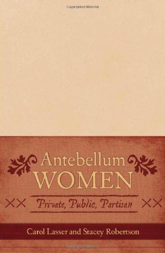 Antebellum Women: Private, Public, Partisan (American Controversies)