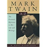 Mark Twain A-Z: The Essential Reference to His Life and Writings (Literary a to Z's) ~ R. Kent Rasmussen