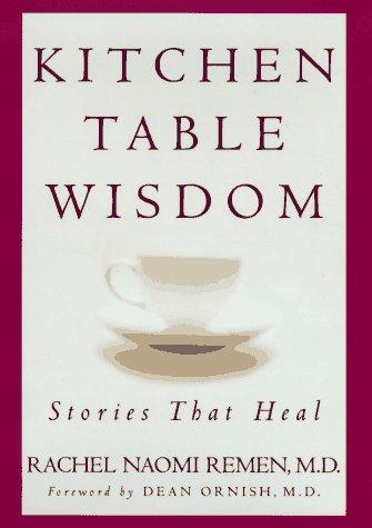 Kitchen Table Wisdom, Rachel Naomi Remen