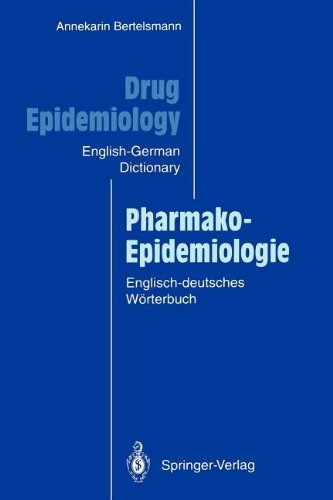 Drug Epidemiology Pharmako Epidemiologie The English German Dictionary with German English Subject Index and Critical Appraisal Forms for English and German Edition